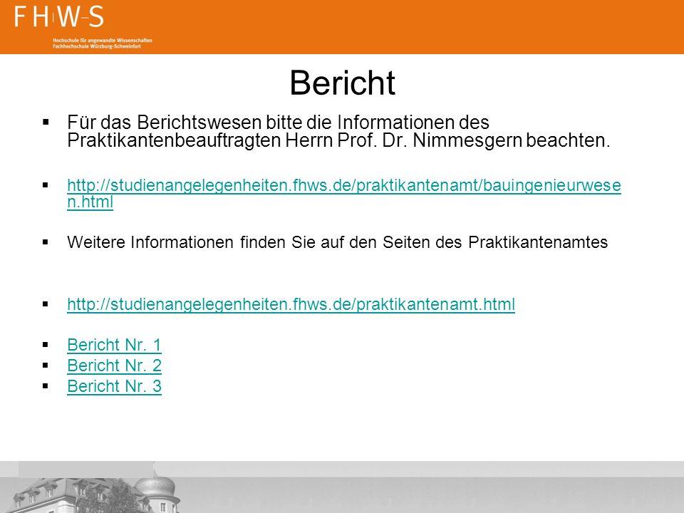 Bericht Für das Berichtswesen bitte die Informationen des Praktikantenbeauftragten Herrn Prof. Dr. Nimmesgern beachten.