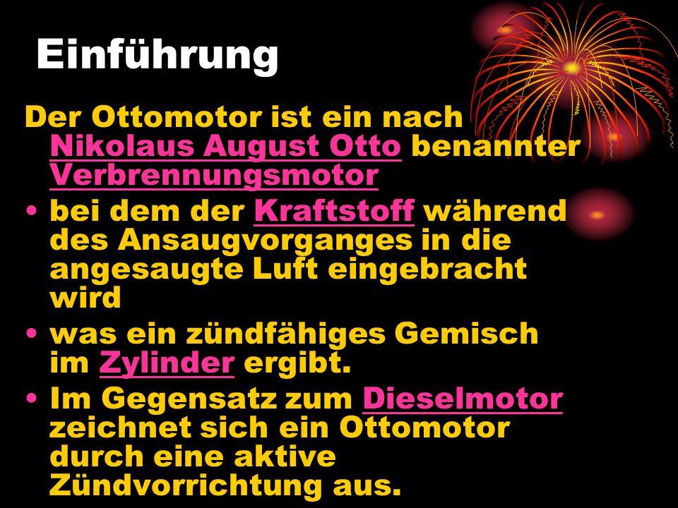 Einführung Der Ottomotor ist ein nach Nikolaus August Otto benannter Verbrennungsmotor.