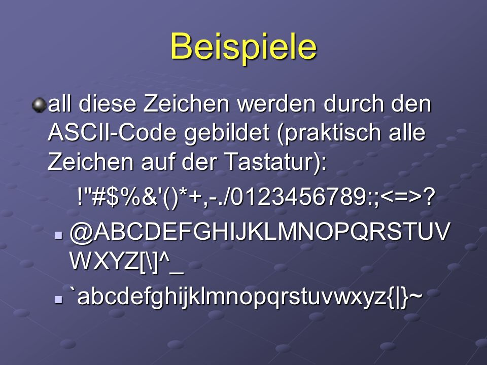 Beispiele all diese Zeichen werden durch den ASCII-Code gebildet (praktisch alle Zeichen auf der Tastatur):