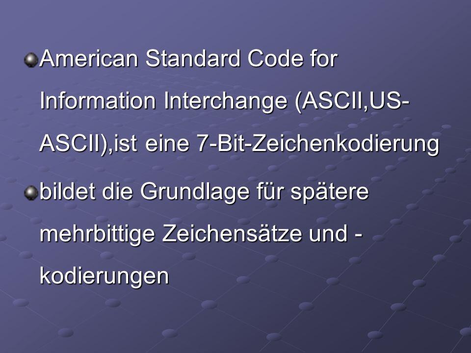 American Standard Code for Information Interchange (ASCII,US-ASCII),ist eine 7-Bit-Zeichenkodierung