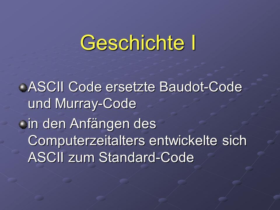 Geschichte I ASCII Code ersetzte Baudot-Code und Murray-Code