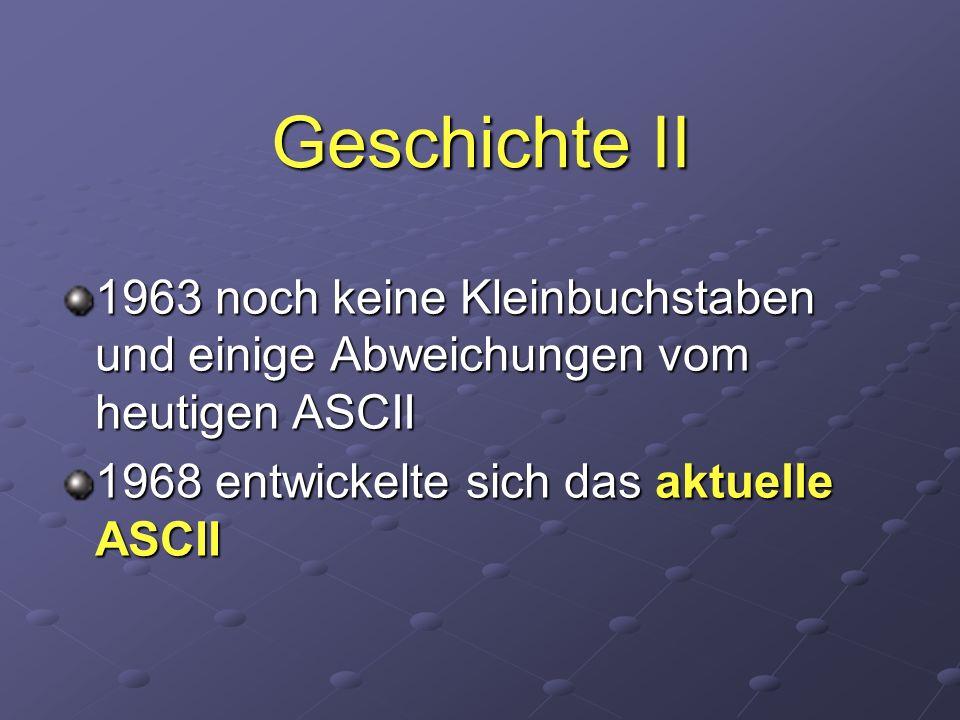 Geschichte II 1963 noch keine Kleinbuchstaben und einige Abweichungen vom heutigen ASCII.