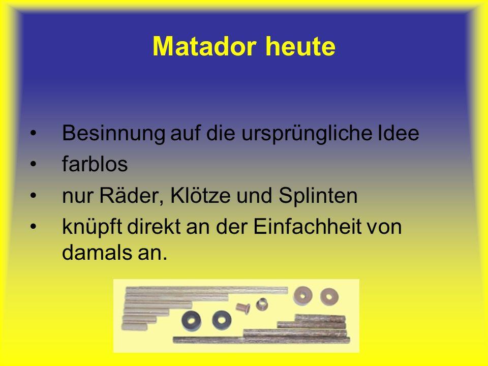 Matador heute Besinnung auf die ursprüngliche Idee farblos