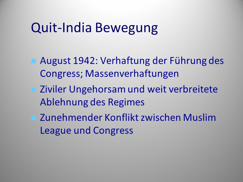 Quit-India Bewegung August 1942: Verhaftung der Führung des Congress; Massenverhaftungen.