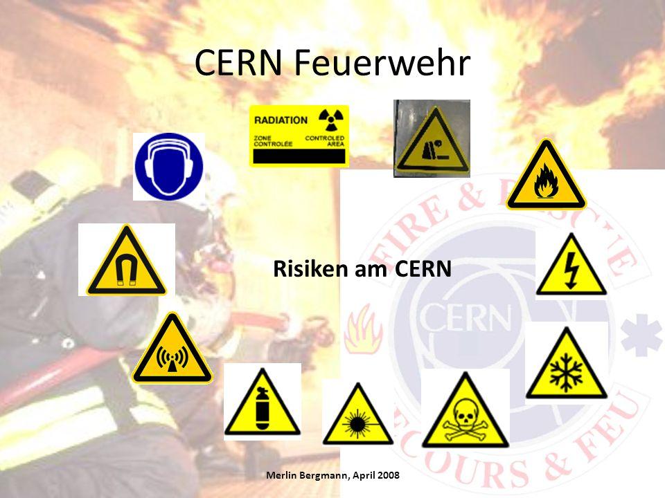 CERN Feuerwehr Risiken am CERN Merlin Bergmann, April 2008