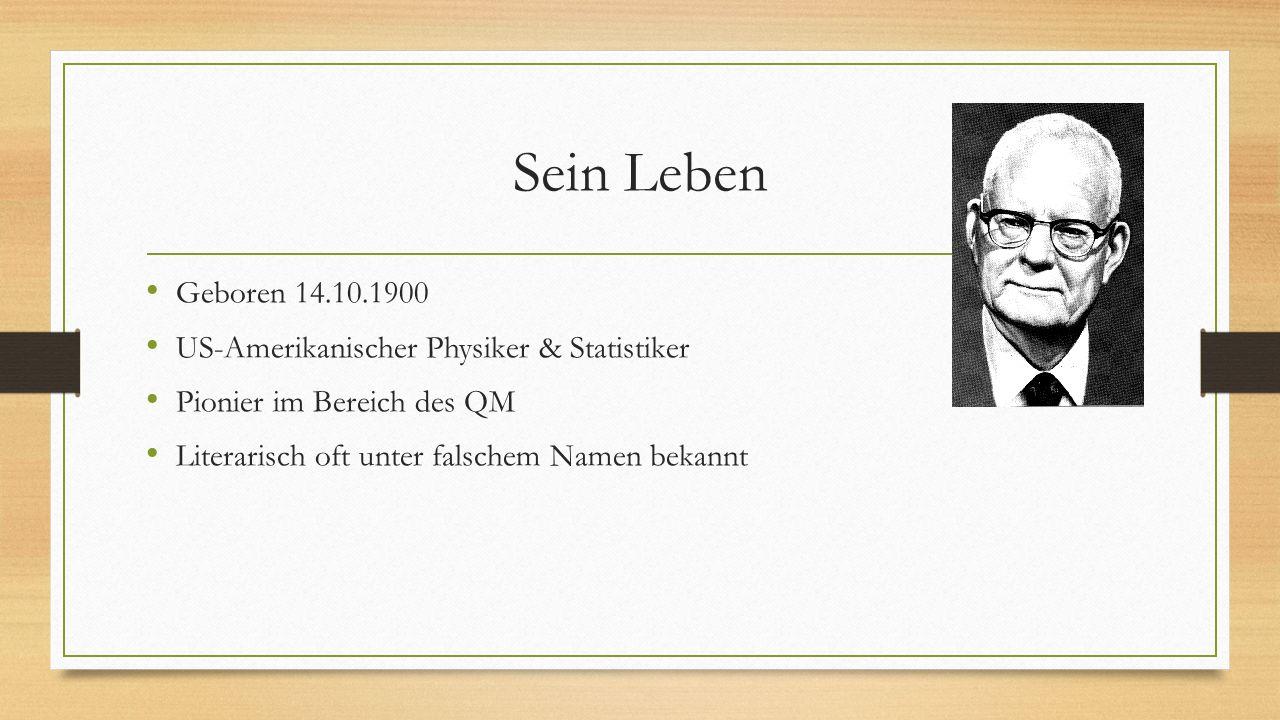Sein Leben Geboren 14.10.1900 US-Amerikanischer Physiker & Statistiker
