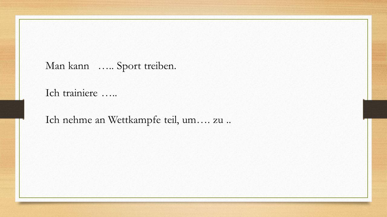 Man kann ….. Sport treiben.