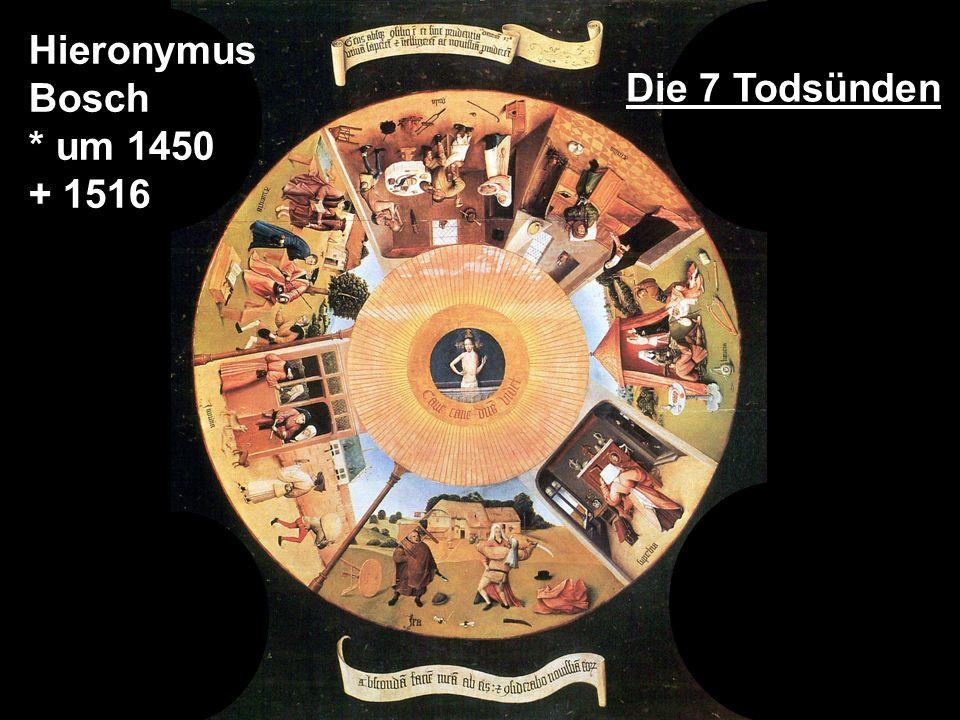 Hieronymus Bosch * um 1450 + 1516 Die 7 Todsünden