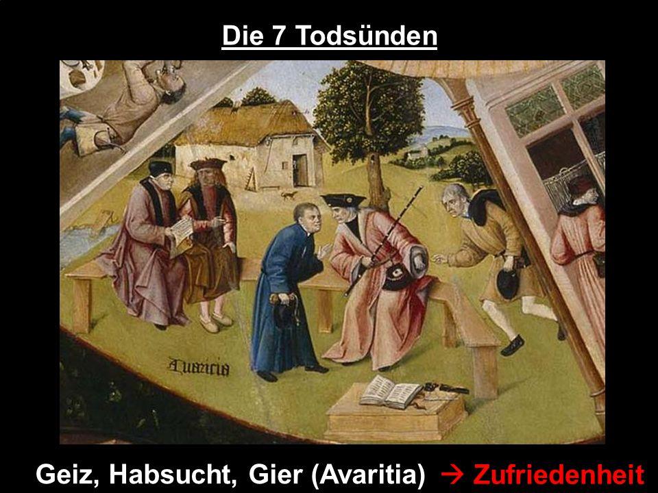 Die 7 Todsünden Geiz, Habsucht, Gier (Avaritia)  Zufriedenheit