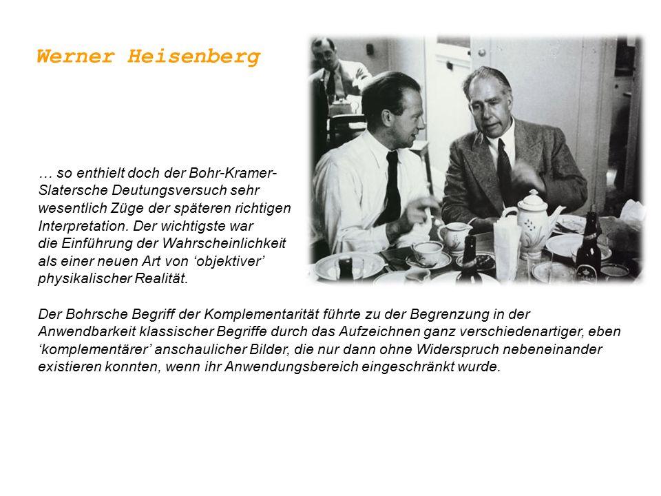Werner Heisenberg … so enthielt doch der Bohr-Kramer- Slatersche Deutungsversuch sehr.