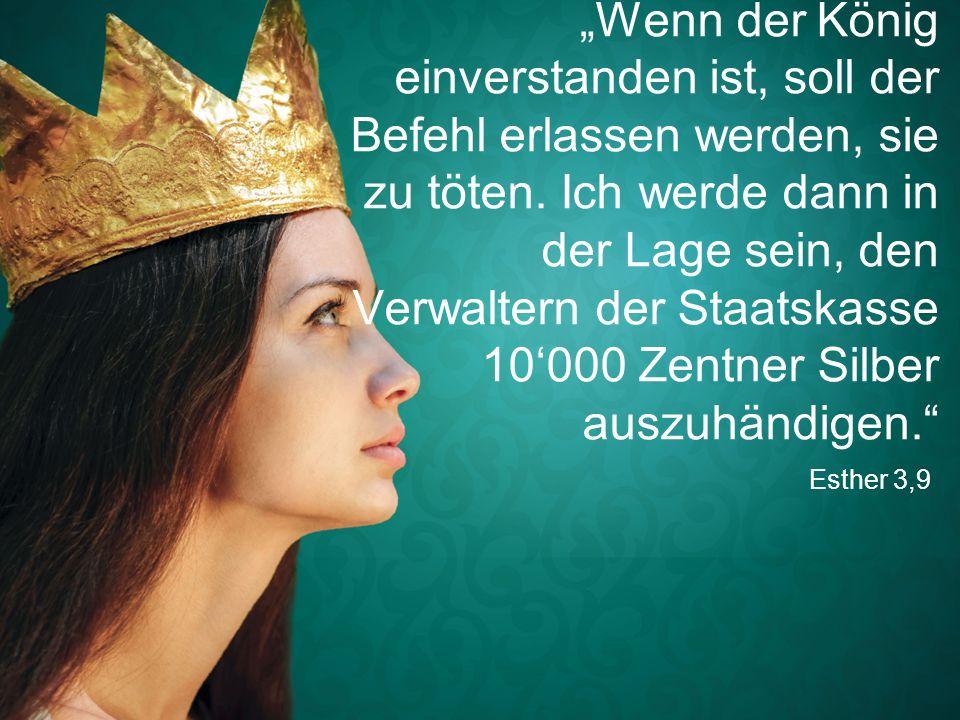 """""""Wenn der König einverstanden ist, soll der Befehl erlassen werden, sie zu töten. Ich werde dann in der Lage sein, den Verwaltern der Staatskasse 10'000 Zentner Silber auszuhändigen."""