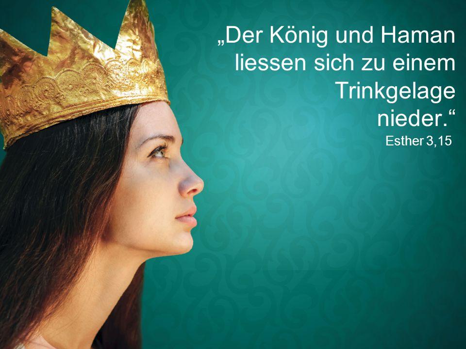 """""""Der König und Haman liessen sich zu einem Trinkgelage nieder."""