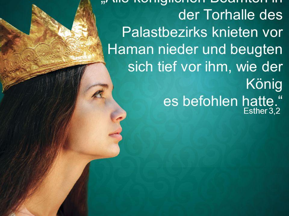 """""""Alle königlichen Beamten in der Torhalle des Palastbezirks knieten vor Haman nieder und beugten sich tief vor ihm, wie der König es befohlen hatte."""