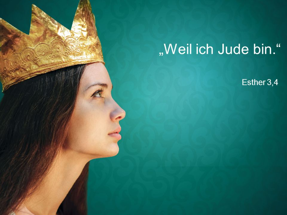 """""""Weil ich Jude bin. Esther 3,4"""