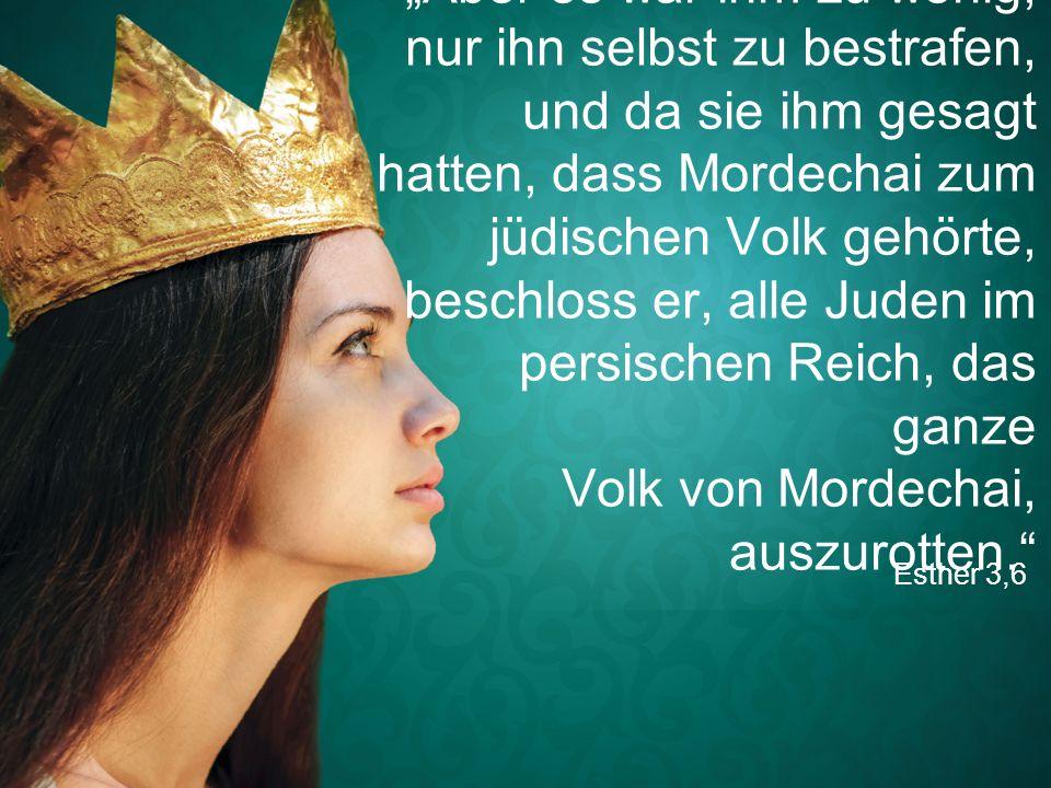 """""""Aber es war ihm zu wenig, nur ihn selbst zu bestrafen, und da sie ihm gesagt hatten, dass Mordechai zum jüdischen Volk gehörte, beschloss er, alle Juden im persischen Reich, das ganze Volk von Mordechai, auszurotten."""