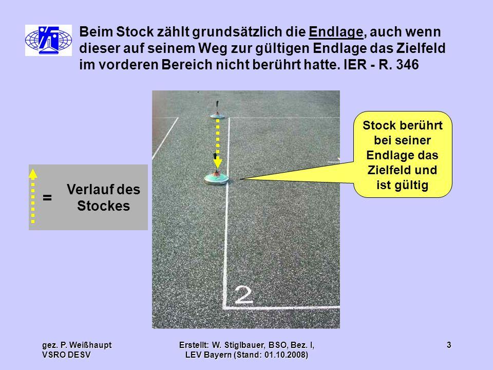 Beim Stock zählt grundsätzlich die Endlage, auch wenn dieser auf seinem Weg zur gültigen Endlage das Zielfeld im vorderen Bereich nicht berührt hatte. IER - R. 346