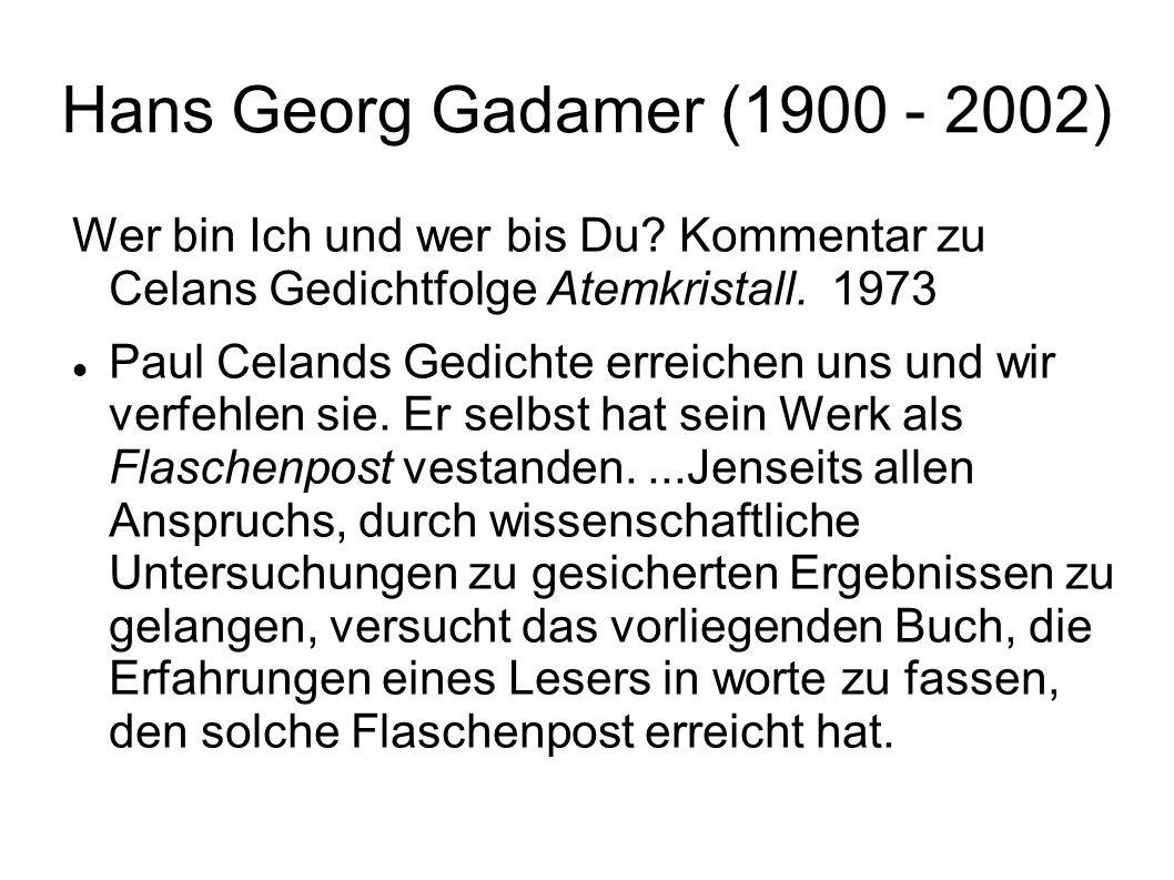 Hans Georg Gadamer (1900 - 2002) Wer bin Ich und wer bis Du Kommentar zu Celans Gedichtfolge Atemkristall. 1973.