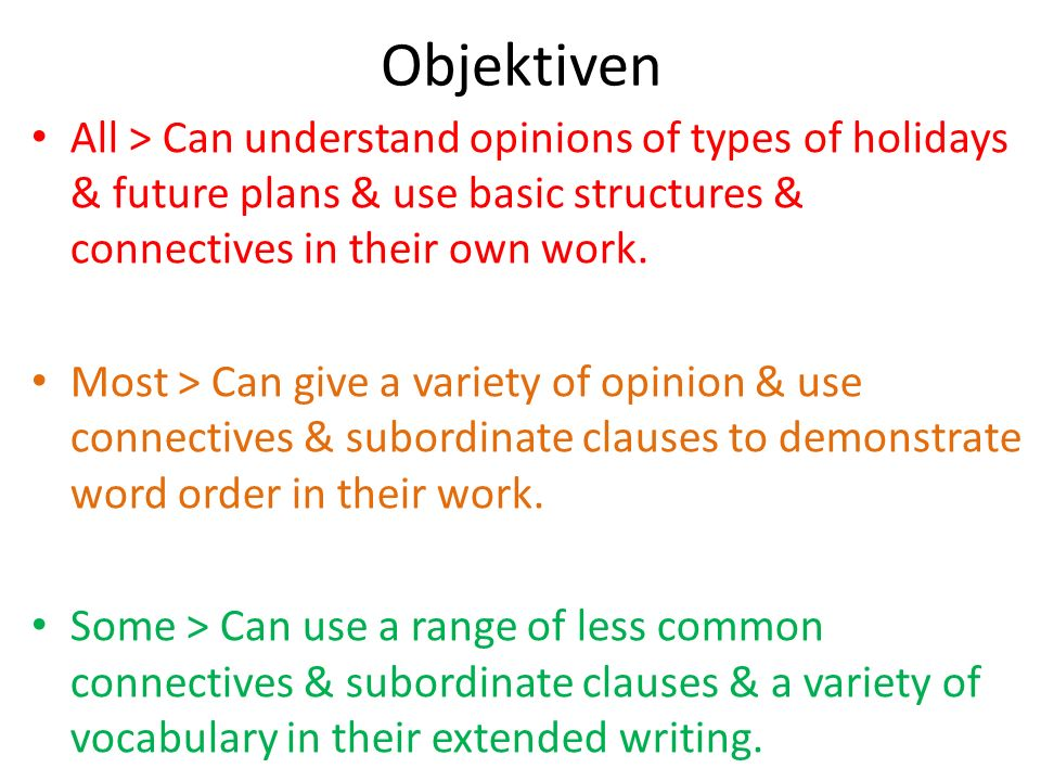 Objektiven All > Can understand opinions of types of holidays & future plans & use basic structures & connectives in their own work.