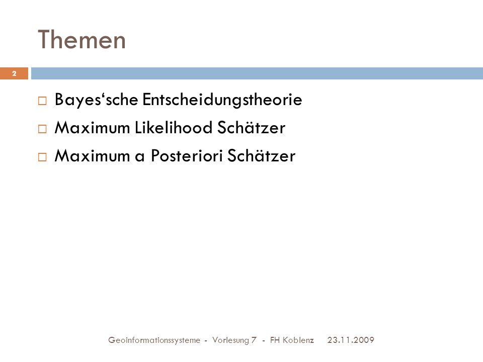 Themen Bayes'sche Entscheidungstheorie Maximum Likelihood Schätzer