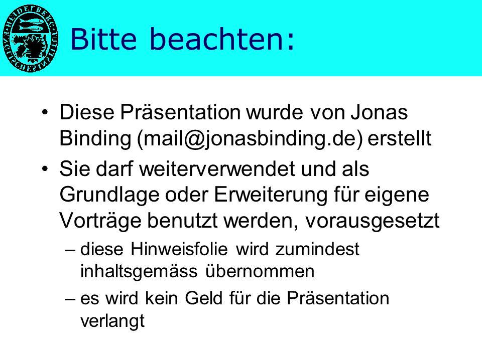 Bitte beachten: Diese Präsentation wurde von Jonas Binding (mail@jonasbinding.de) erstellt.