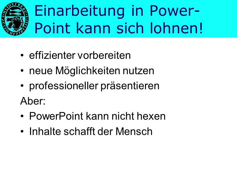 Einarbeitung in Power- Point kann sich lohnen!