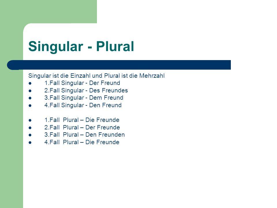 Singular - Plural Singular ist die Einzahl und Plural ist die Mehrzahl