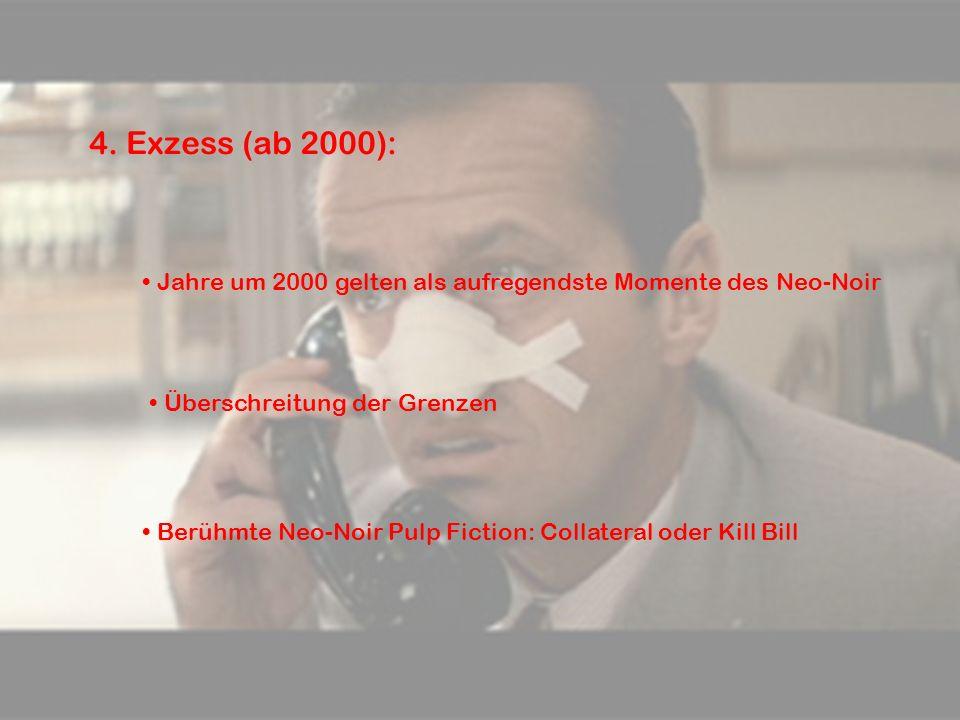 4. Exzess (ab 2000): Jahre um 2000 gelten als aufregendste Momente des Neo-Noir. Überschreitung der Grenzen.