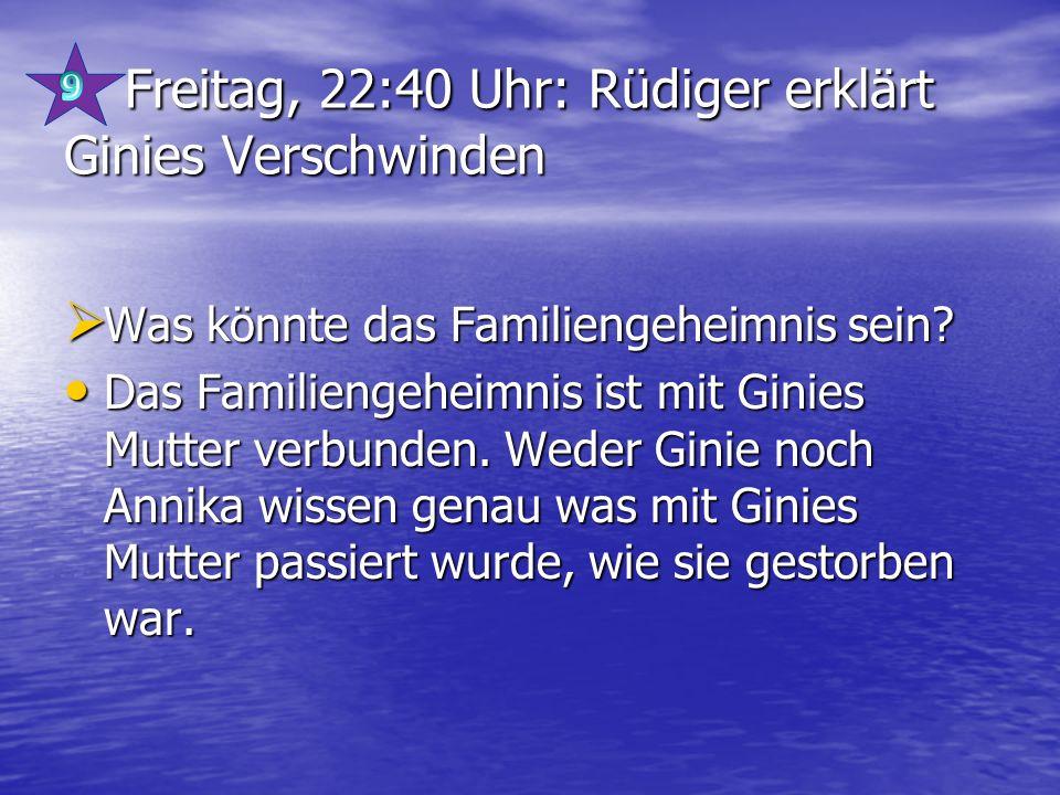 Freitag, 22:40 Uhr: Rüdiger erklärt Ginies Verschwinden