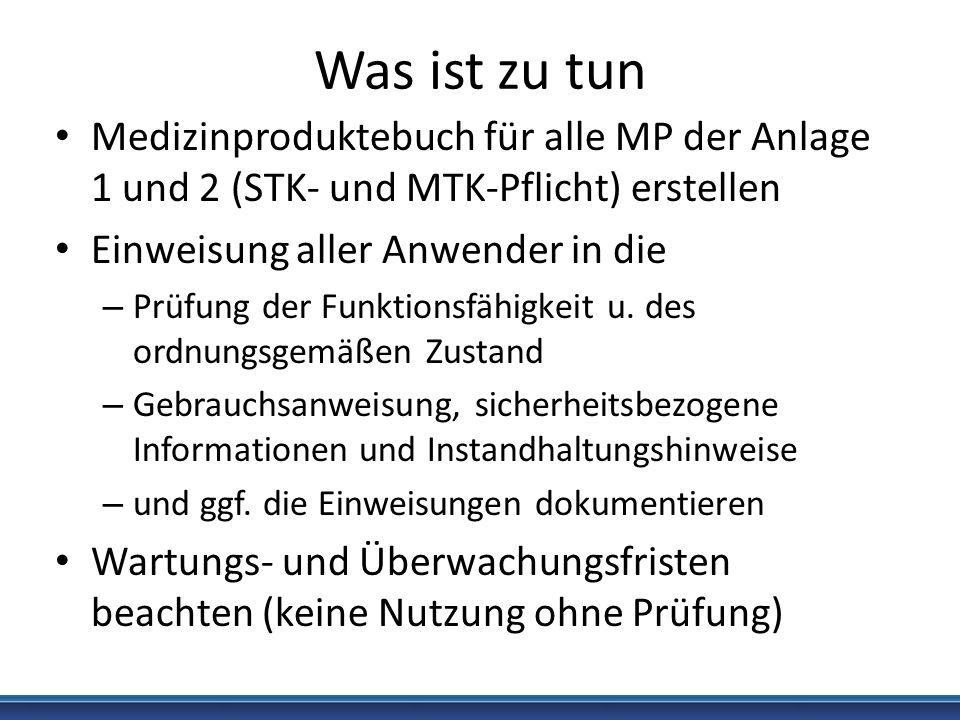 Was ist zu tunMedizinproduktebuch für alle MP der Anlage 1 und 2 (STK- und MTK-Pflicht) erstellen. Einweisung aller Anwender in die.