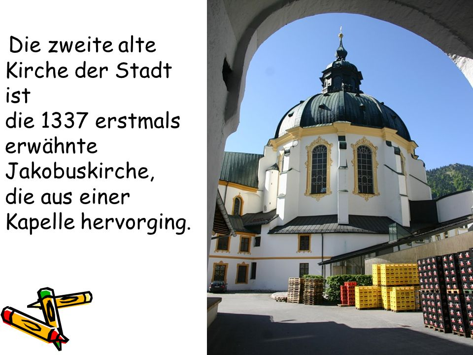 die 1337 erstmals erwähnte Jakobuskirche,