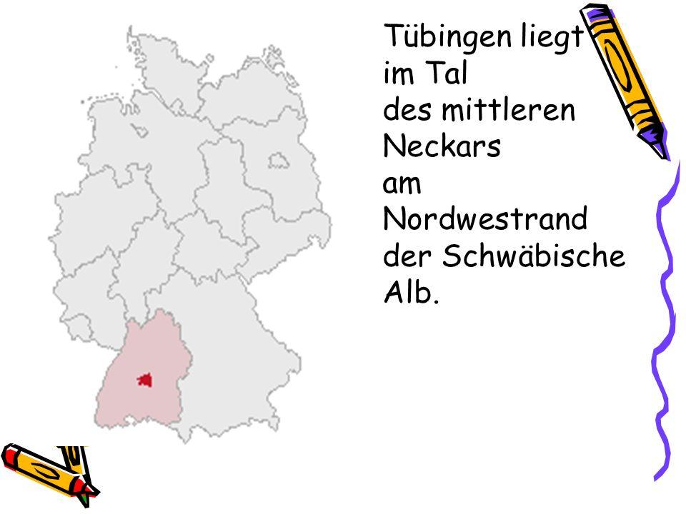 Tübingen liegt im Tal des mittleren Neckars am Nordwestrand der Schwäbische Alb.