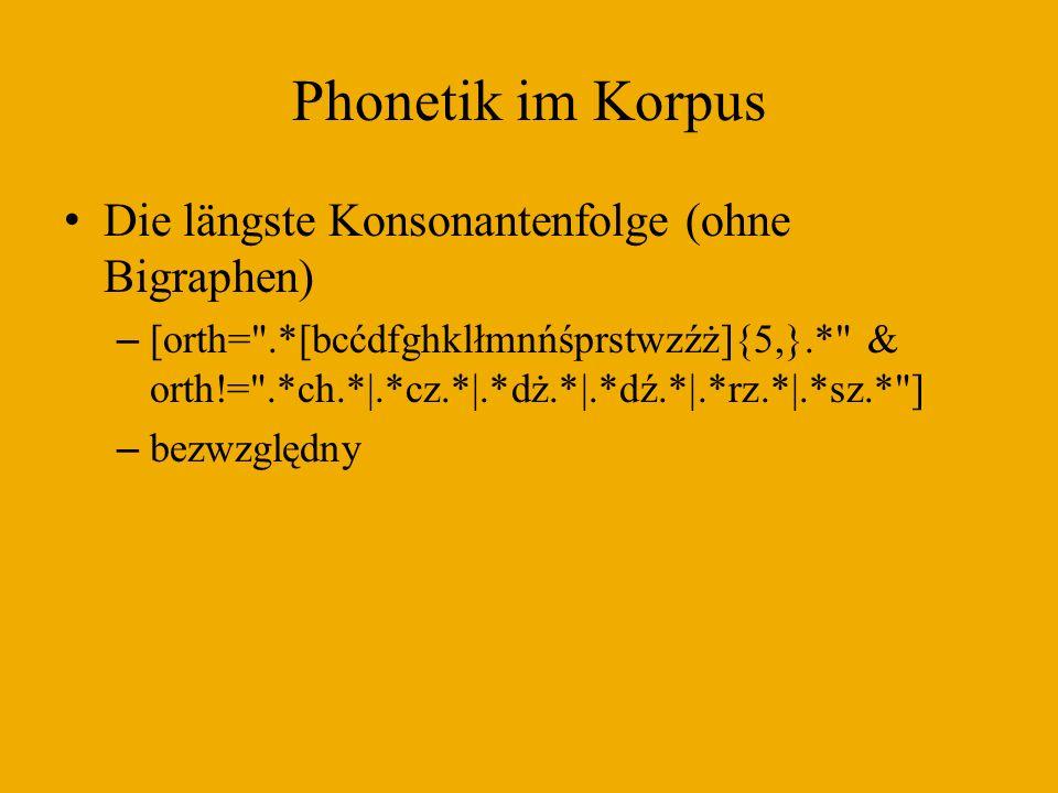 Phonetik im Korpus Die längste Konsonantenfolge (ohne Bigraphen)