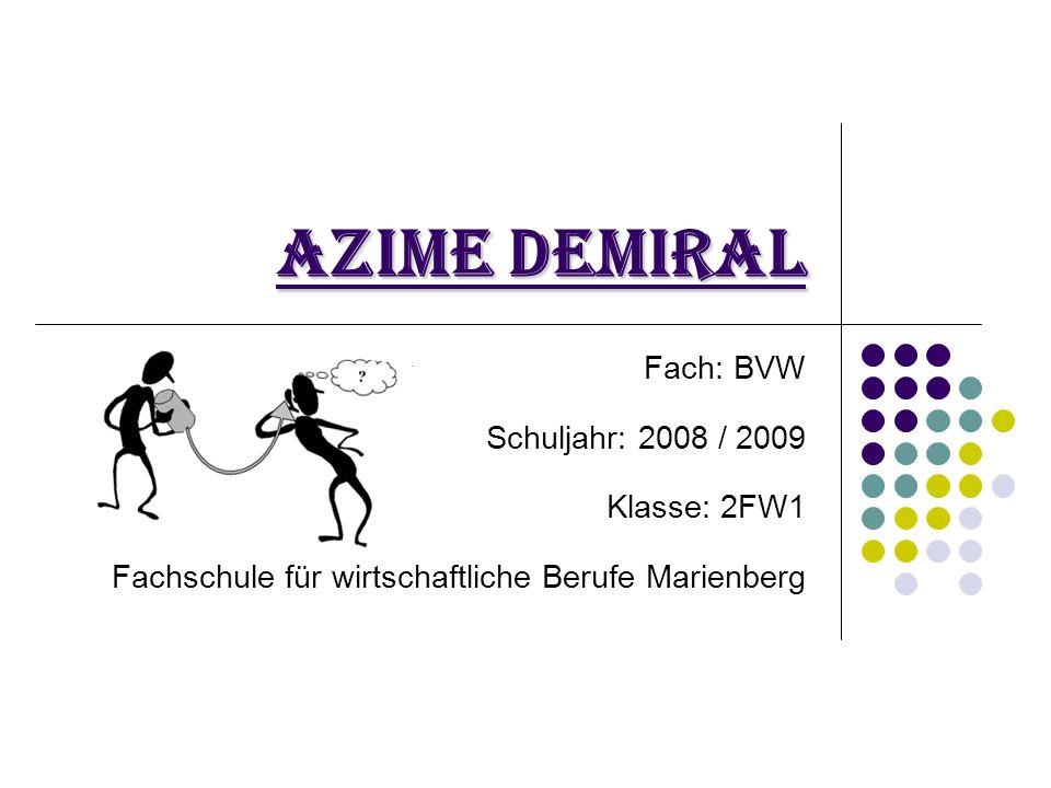 Azime Demiral Fach: BVW Schuljahr: 2008 / 2009 Klasse: 2FW1