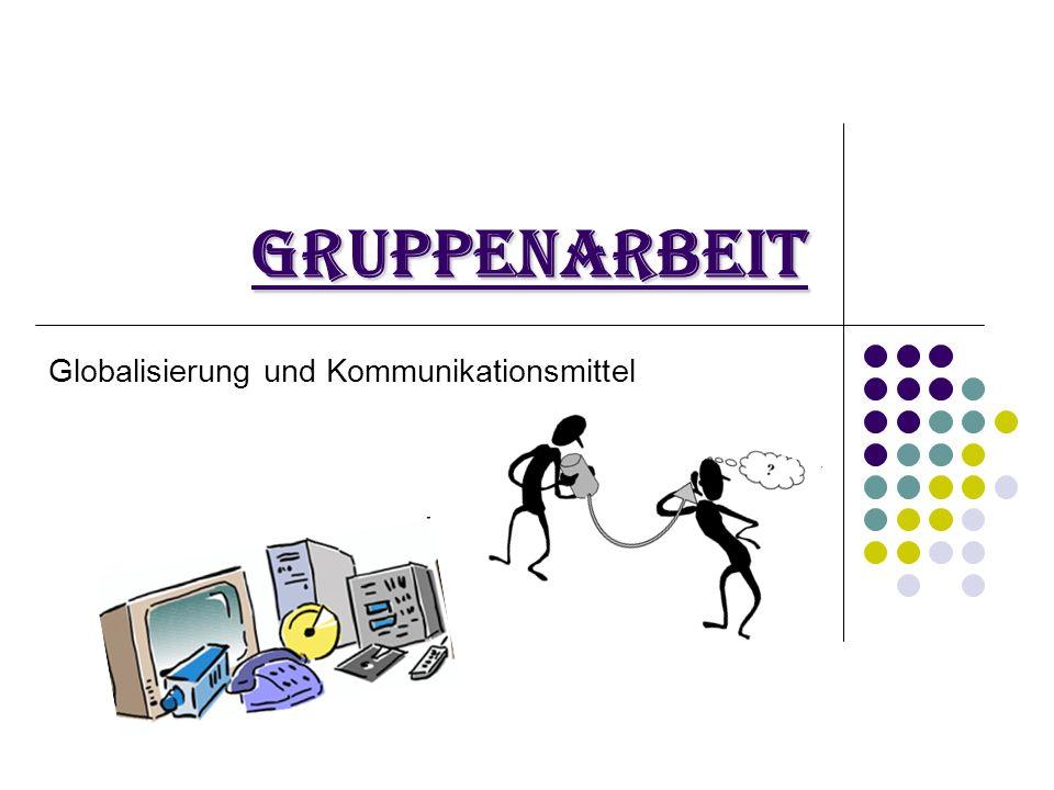 Gruppenarbeit Globalisierung und Kommunikationsmittel
