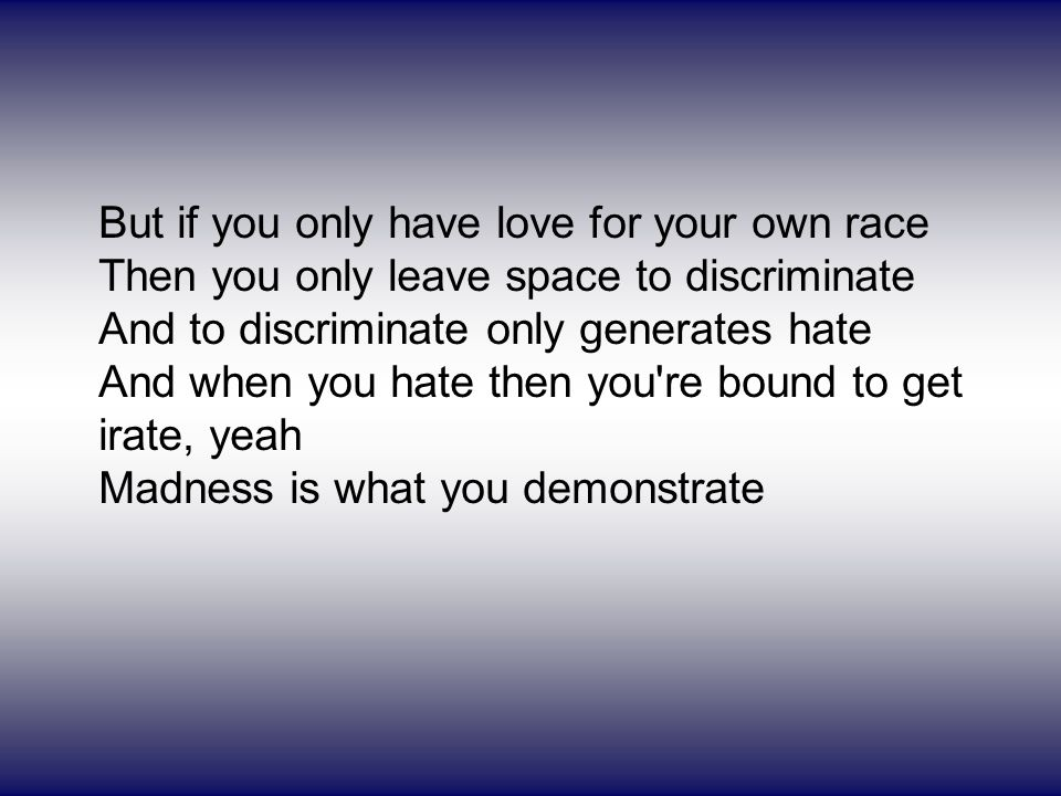 But if you only have love for your own race