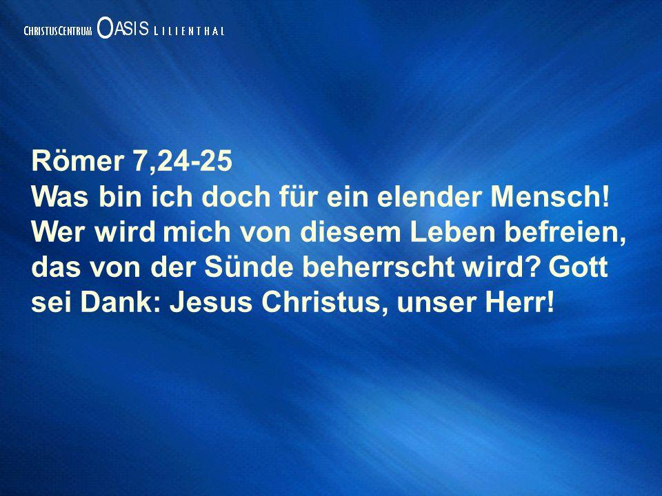 Römer 7,24-25 Was bin ich doch für ein elender Mensch! Wer wird mich von diesem Leben befreien, das von der Sünde beherrscht wird Gott.