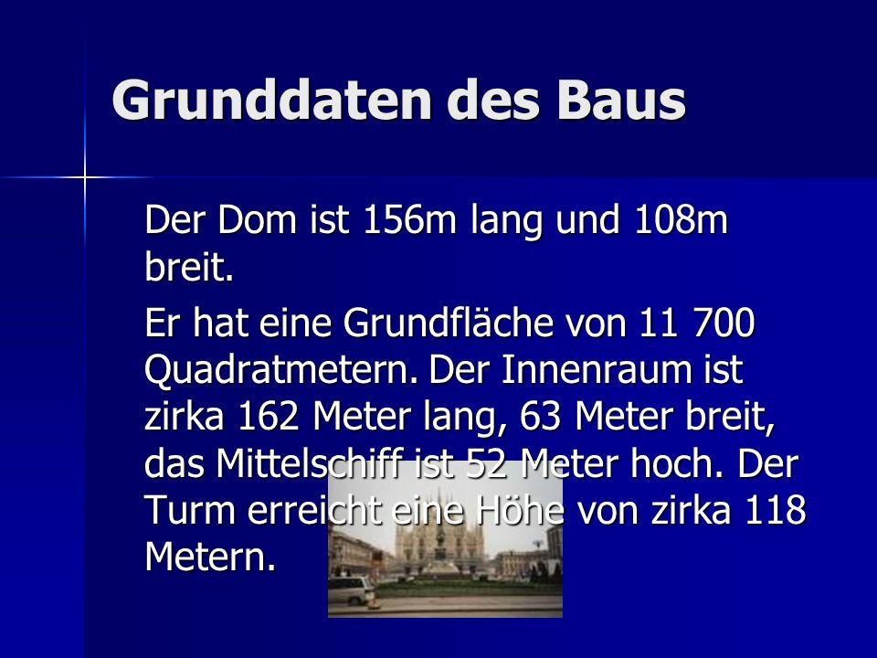 Grunddaten des Baus Der Dom ist 156m lang und 108m breit.