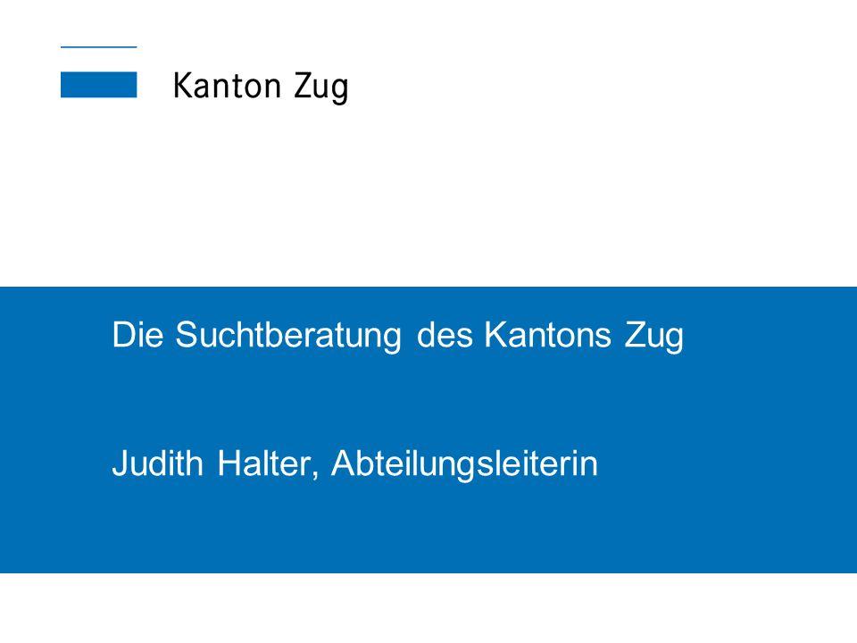 Die Suchtberatung des Kantons Zug Judith Halter, Abteilungsleiterin