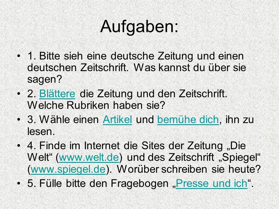 Aufgaben: 1. Bitte sieh eine deutsche Zeitung und einen deutschen Zeitschrift. Was kannst du über sie sagen