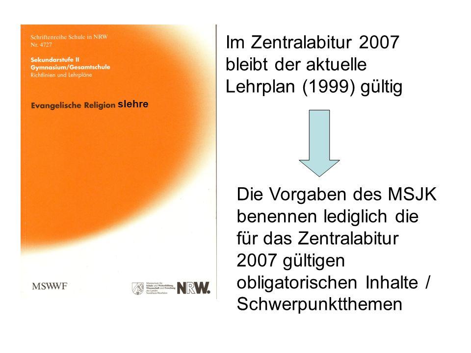 Im Zentralabitur 2007 bleibt der aktuelle Lehrplan (1999) gültig