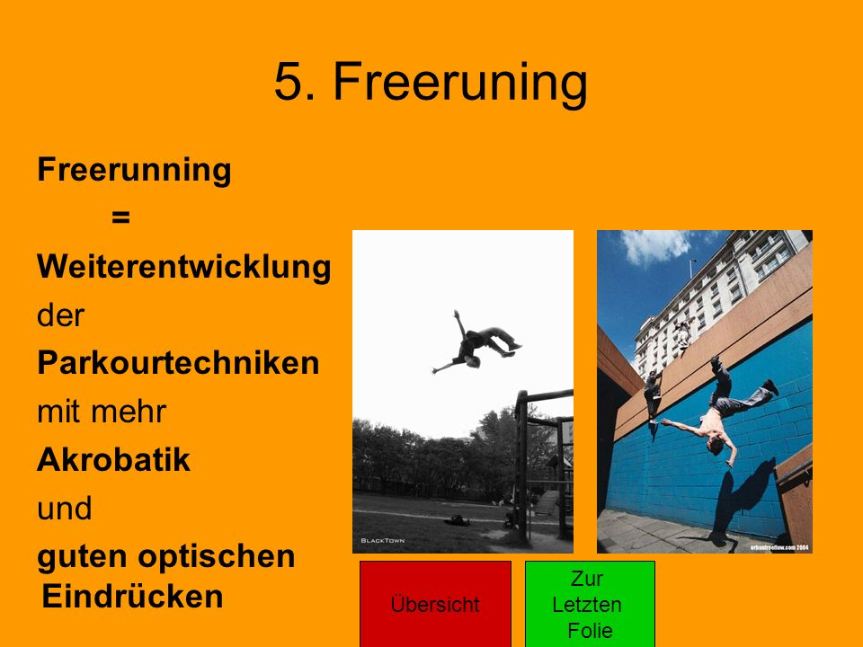 5. Freeruning Freerunning = Weiterentwicklung der Parkourtechniken