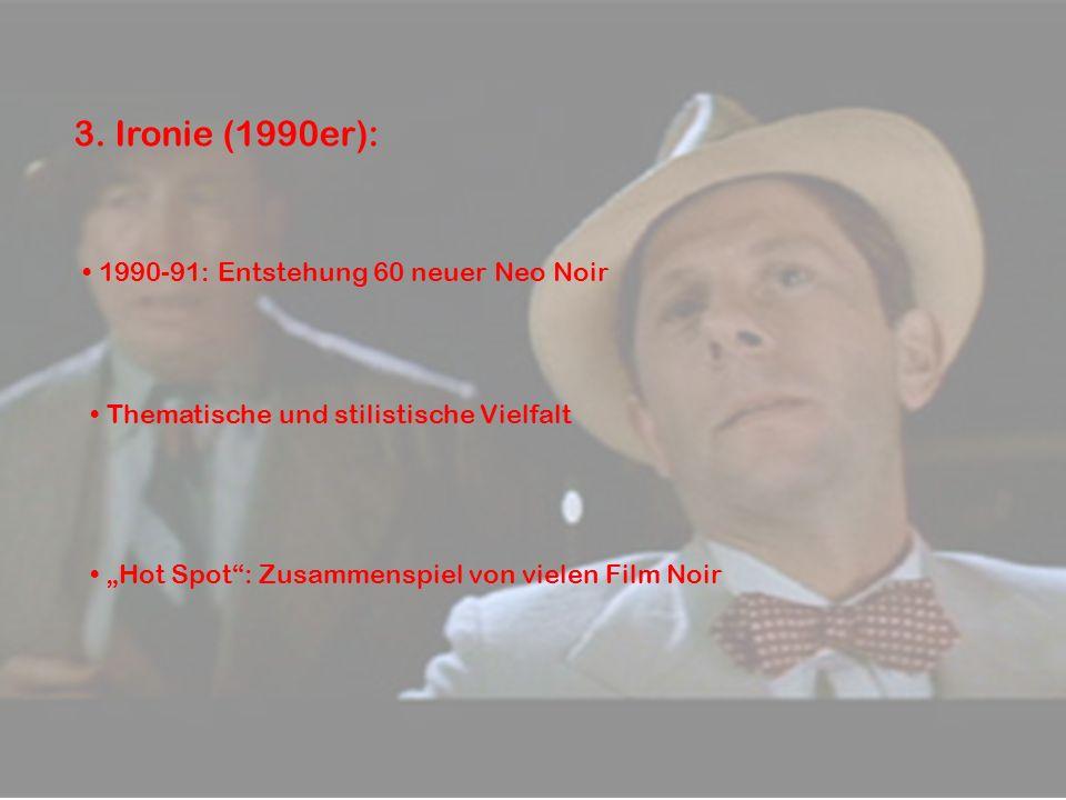 3. Ironie (1990er): 1990-91: Entstehung 60 neuer Neo Noir