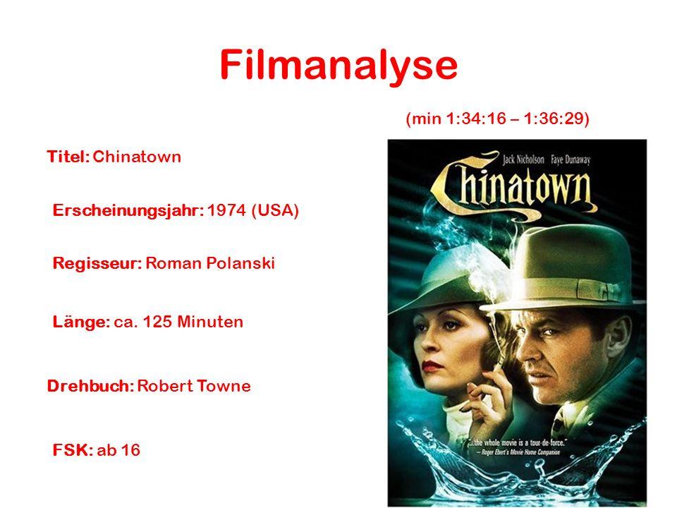 Filmanalyse (min 1:34:16 – 1:36:29) Titel: Chinatown