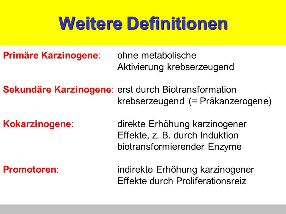 Weitere Definitionen Primäre Karzinogene: ohne metabolische