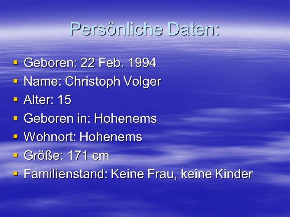 Persönliche Daten: Geboren: 22 Feb. 1994 Name: Christoph Volger