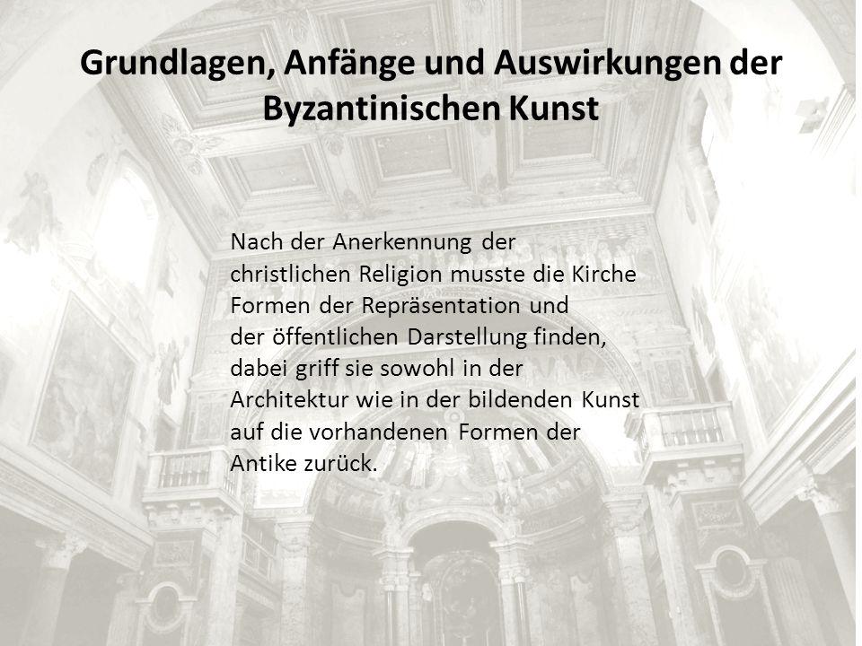 Grundlagen, Anfänge und Auswirkungen der Byzantinischen Kunst