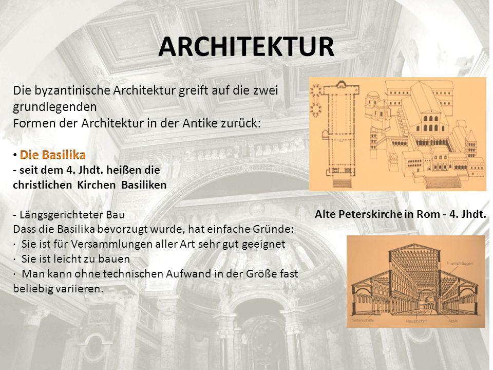 ARCHITEKTUR Die byzantinische Architektur greift auf die zwei grundlegenden. Formen der Architektur in der Antike zurück: