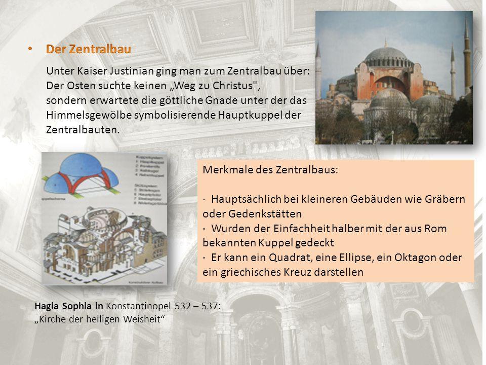 Der Zentralbau Unter Kaiser Justinian ging man zum Zentralbau über: