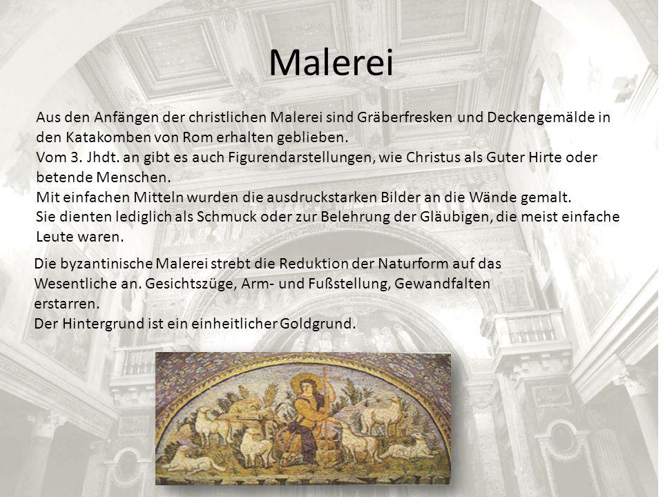 Malerei Aus den Anfängen der christlichen Malerei sind Gräberfresken und Deckengemälde in den Katakomben von Rom erhalten geblieben.