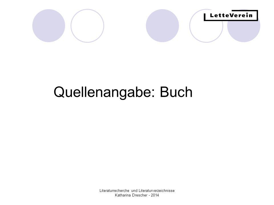 Quellenangabe: Buch Literaturrecherche und Literaturverzeichnisse Katharina Drescher - 2014